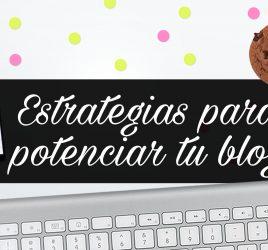 Estrategias para potenciar tu blog